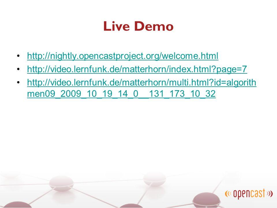 Live Demo http://nightly.opencastproject.org/welcome.html http://video.lernfunk.de/matterhorn/index.html?page=7 http://video.lernfunk.de/matterhorn/mu