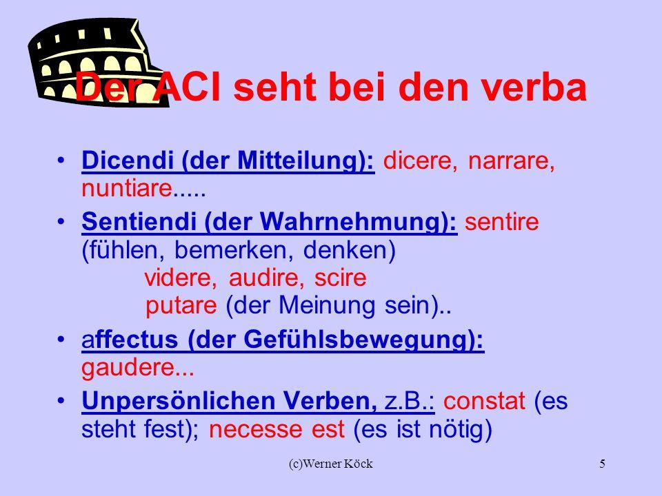 (c)Werner Köck4 Video patrem venire Verb, das einen ACI verlangt patrem SUBJEKT venire PRÄDIKAT Ich sehe, dass der Vater kommt.