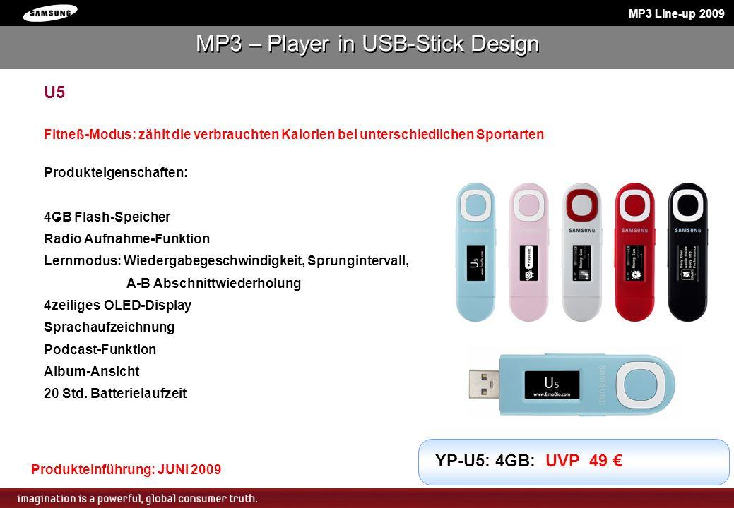MP3 Line-up 2009 U5 Fitneß-Modus: zählt die verbrauchten Kalorien bei unterschiedlichen Sportarten Produkteigenschaften: 4GB Flash-Speicher Radio Aufn