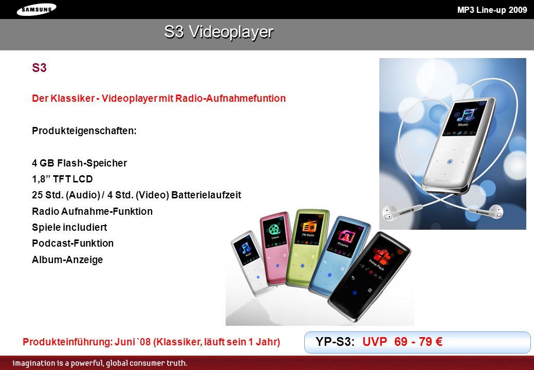 MP3 Line-up 2009 S3 Der Klassiker - Videoplayer mit Radio-Aufnahmefuntion Produkteigenschaften: 4 GB Flash-Speicher 1,8 TFT LCD 25 Std. (Audio) / 4 St