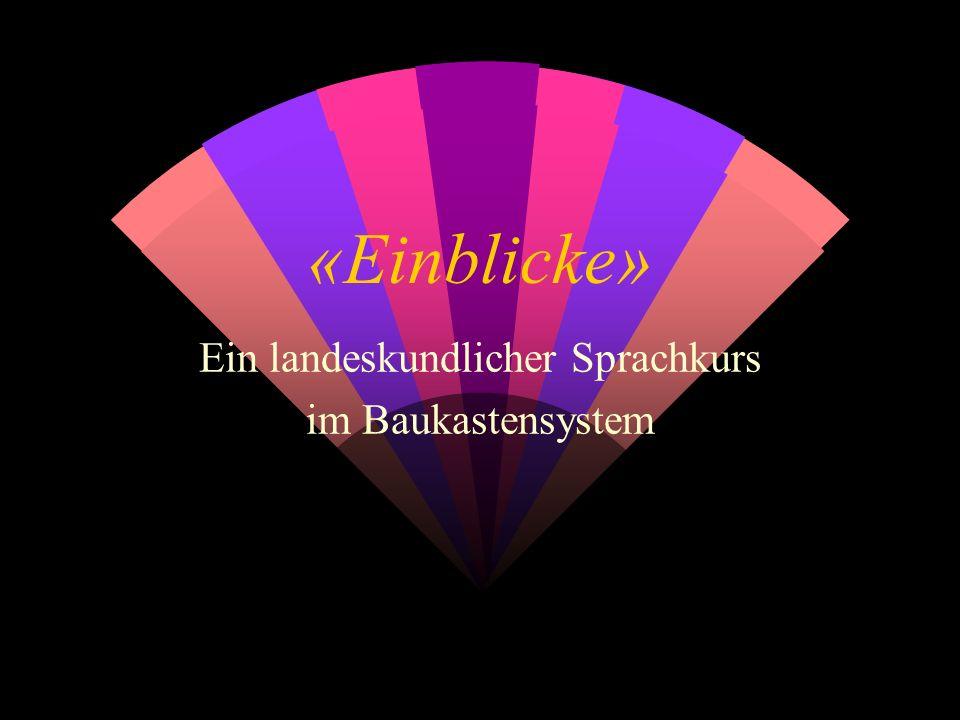 «Einblicke» Ein landeskundlicher Sprachkurs im Baukastensystem