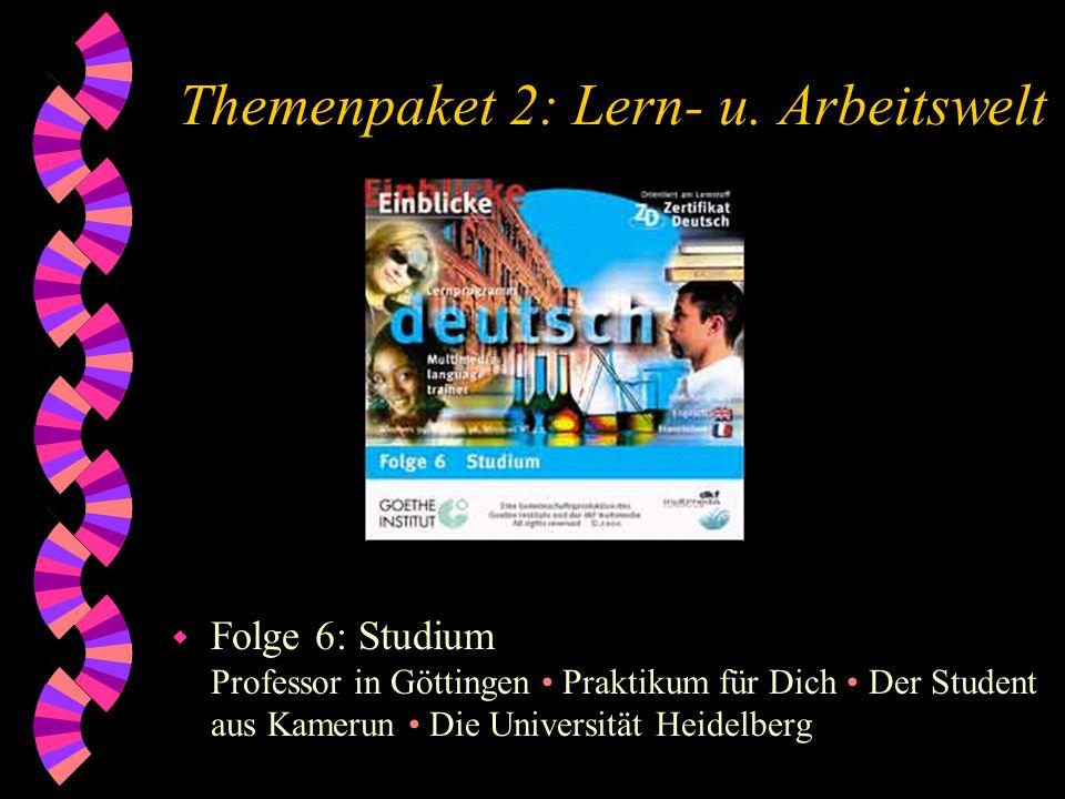 Themenpaket 2: Lern- u. Arbeitswelt w Folge 6: Studium Professor in Göttingen Praktikum für Dich Der Student aus Kamerun Die Universität Heidelberg