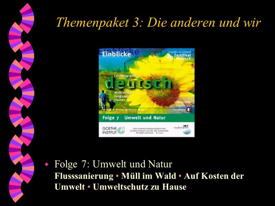 Themenpaket 3: Die anderen und wir w Folge 7: Umwelt und Natur Flusssanierung Müll im Wald Auf Kosten der Umwelt Umweltschutz zu Hause