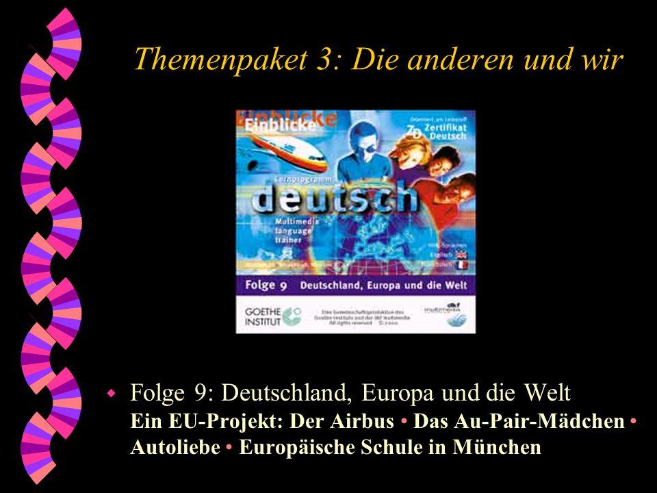 Themenpaket 3: Die anderen und wir Folge 9: Deutschland, Europa und die Welt Ein EU-Projekt: Der Airbus Das Au-Pair-Mädchen Autoliebe Europäische Schu