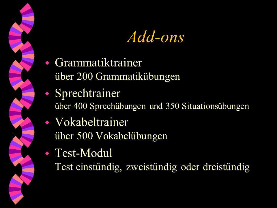 Add-ons w Grammatiktrainer über 200 Grammatikübungen w Sprechtrainer über 400 Sprechübungen und 350 Situationsübungen w Vokabeltrainer über 500 Vokabe