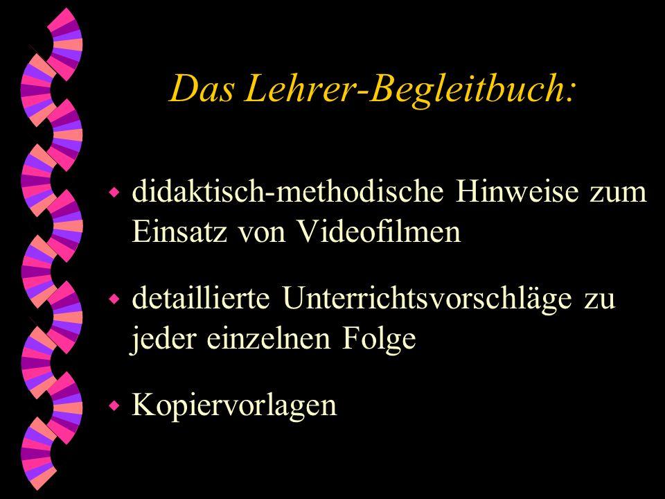 Das Lehrer-Begleitbuch: w didaktisch-methodische Hinweise zum Einsatz von Videofilmen w detaillierte Unterrichtsvorschläge zu jeder einzelnen Folge w