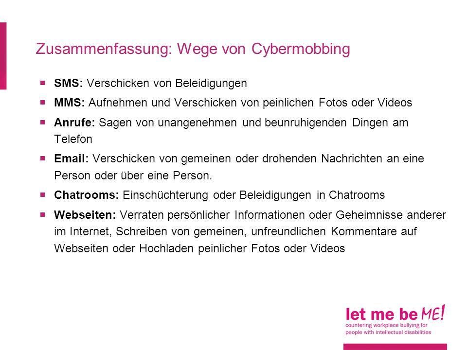Zusammenfassung: Wege von Cybermobbing SMS: Verschicken von Beleidigungen MMS: Aufnehmen und Verschicken von peinlichen Fotos oder Videos Anrufe: Sage