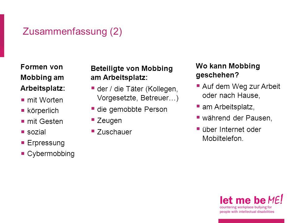 Formen von Mobbing am Arbeitsplatz: mit Worten körperlich mit Gesten sozial Erpressung Cybermobbing Zusammenfassung (2) Beteiligte von Mobbing am Arbe