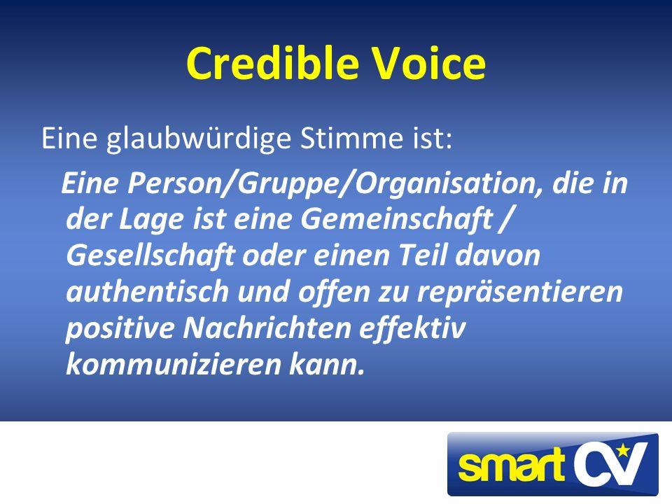 Credible Voice Eine glaubwürdige Stimme ist: Eine Person/Gruppe/Organisation, die in der Lage ist eine Gemeinschaft / Gesellschaft oder einen Teil davon authentisch und offen zu repräsentieren positive Nachrichten effektiv kommunizieren kann.
