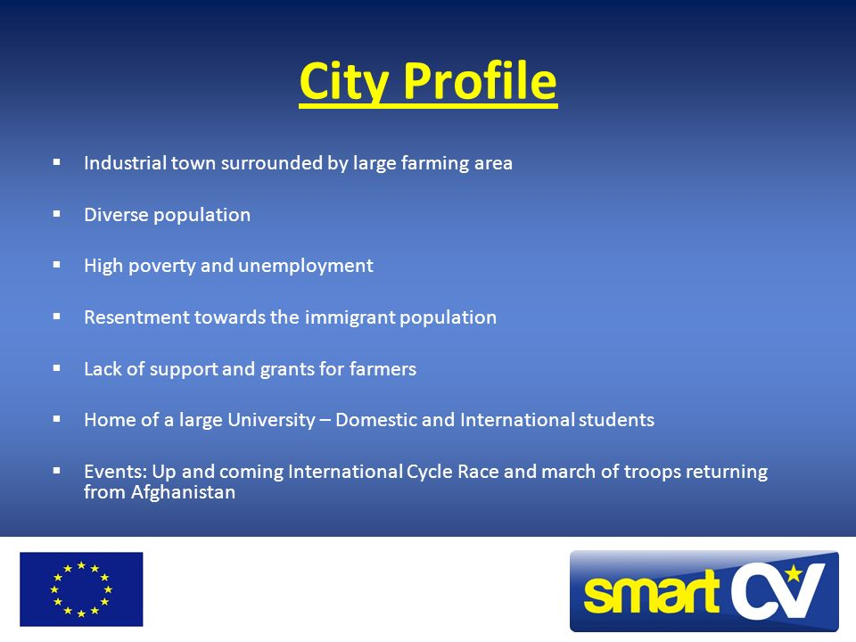 City Profile Industrial town surrounded by large farming area Diverse population High poverty and unemployment Resentment towards the immigrant popula