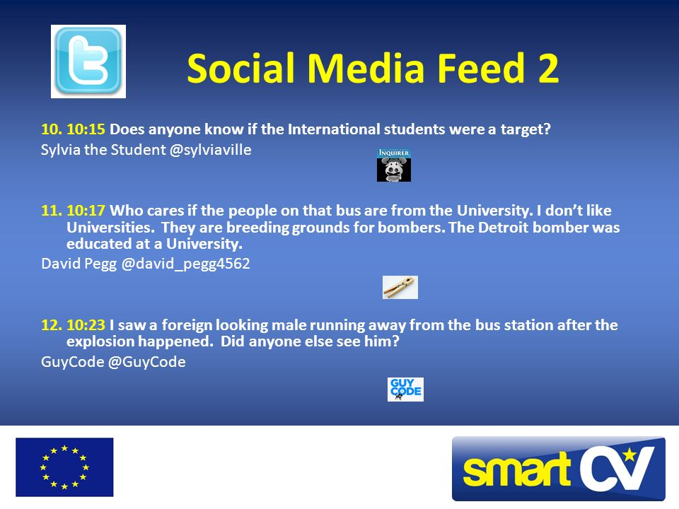 Social Media Feed 2 10. 10:15 Does anyone know if the International students were a target? Sylvia the Student @sylviaville 11. 10:17 Who cares if the