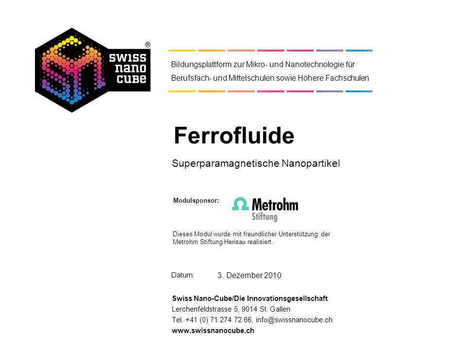 Datum: Swiss Nano-Cube/Die Innovationsgesellschaft Lerchenfeldstrasse 5, 9014 St. Gallen Tel. +41 (0) 71 274 72 66, info@swissnanocube.ch www.swissnan