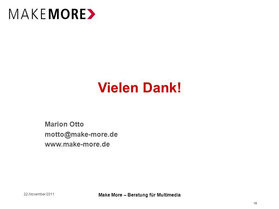 22.November 2011 Make More – Beratung für Multimedia 18 Vielen Dank.