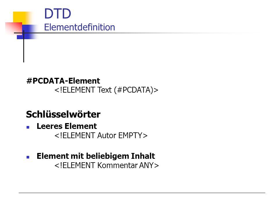 Schlüsselwörter Leeres Element Element mit beliebigem Inhalt DTD Elementdefinition #PCDATA-Element