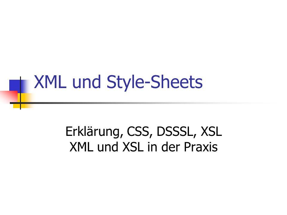 XML und Style-Sheets Erklärung, CSS, DSSSL, XSL XML und XSL in der Praxis