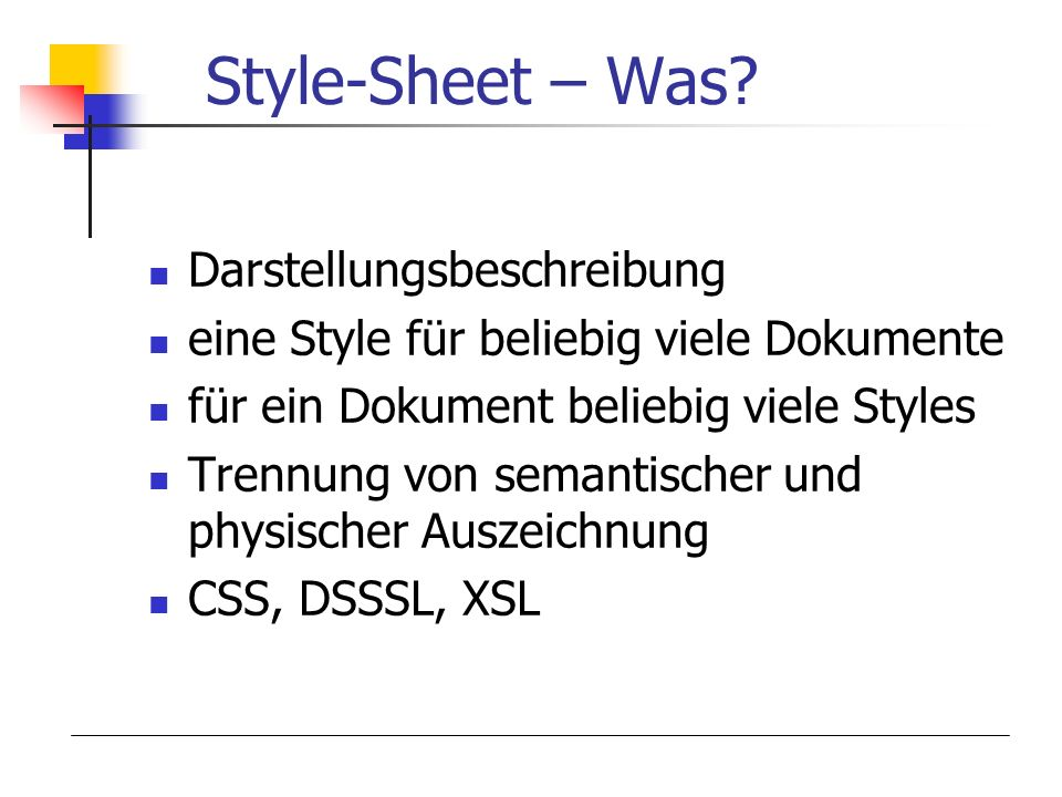 Style-Sheet – Was? Darstellungsbeschreibung eine Style für beliebig viele Dokumente für ein Dokument beliebig viele Styles Trennung von semantischer u