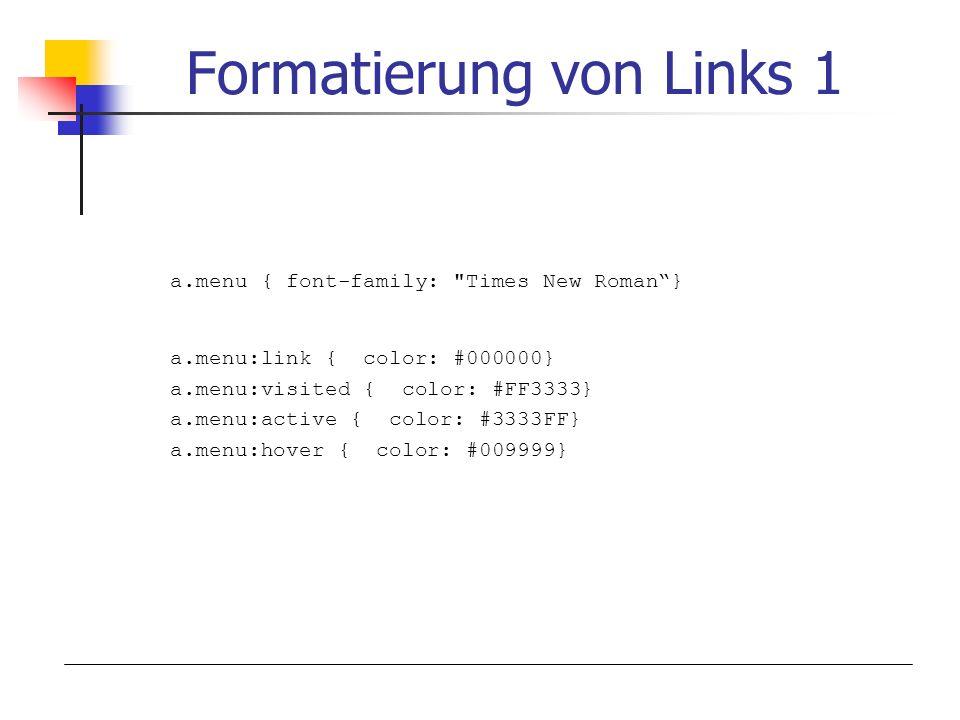 Formatierung von Links 1 a.menu { font-family: Times New Roman} a.menu:link { color: #000000} a.menu:visited { color: #FF3333} a.menu:active { color: #3333FF} a.menu:hover { color: #009999}