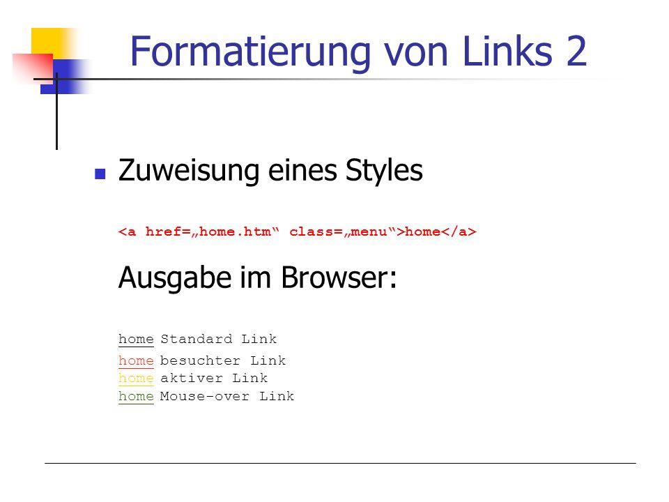 Formatierung von Links 2 Zuweisung eines Styles home Ausgabe im Browser: homeStandard Link homebesuchter Link homeaktiver Link homeMouse-over Link