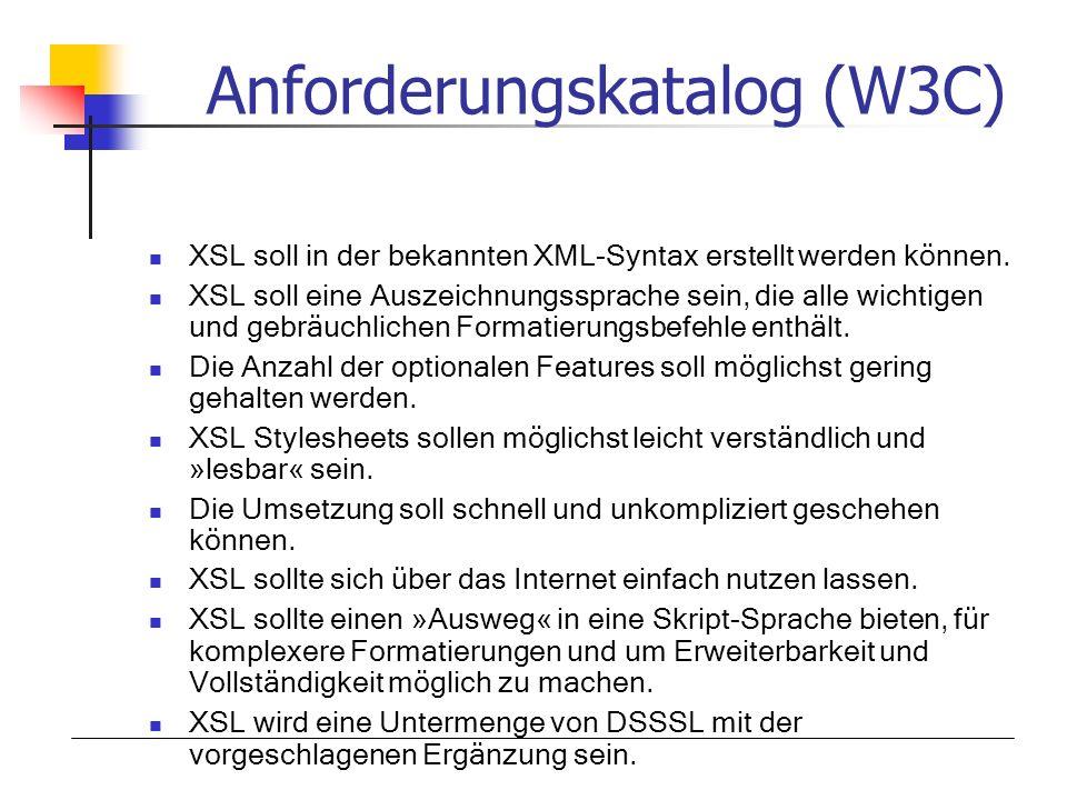 XSL soll in der bekannten XML-Syntax erstellt werden können. XSL soll eine Auszeichnungssprache sein, die alle wichtigen und gebräuchlichen Formatieru