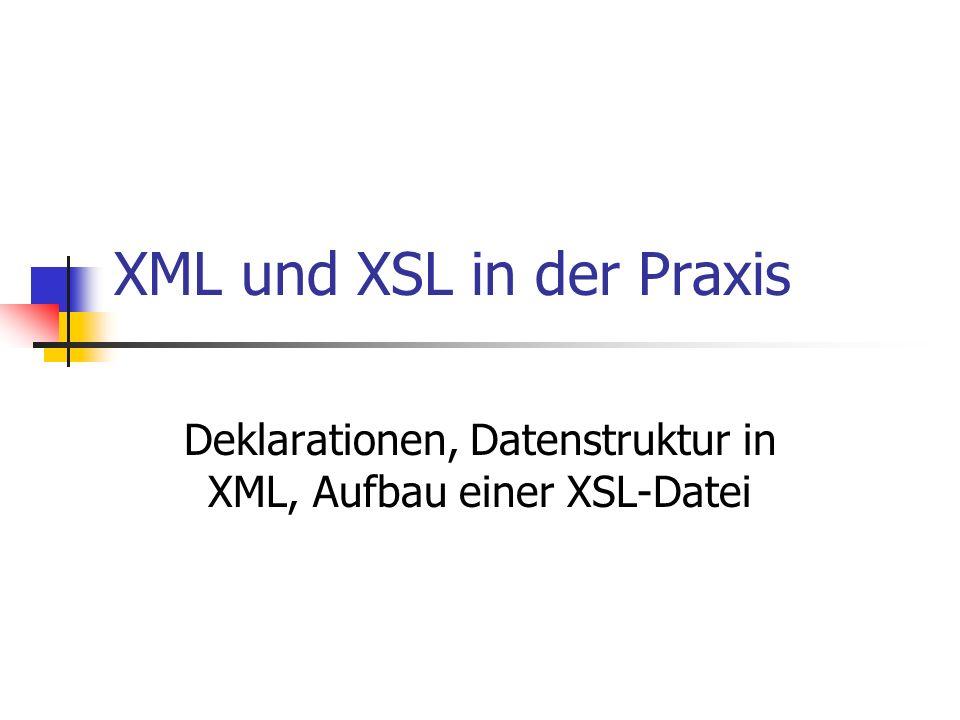 XML und XSL in der Praxis Deklarationen, Datenstruktur in XML, Aufbau einer XSL-Datei