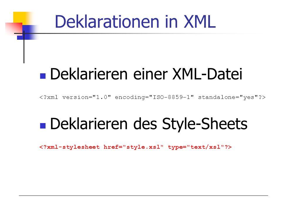 Deklarationen in XML Deklarieren einer XML-Datei Deklarieren des Style-Sheets