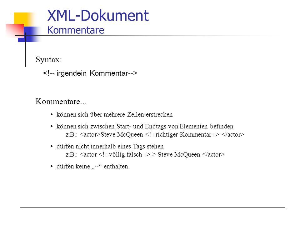 XML-Dokument Kommentare Syntax: Kommentare... können sich über mehrere Zeilen erstrecken können sich zwischen Start- und Endtags von Elementen befinde