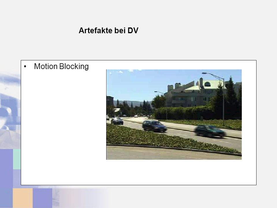 Artefakte bei DV Motion Blocking