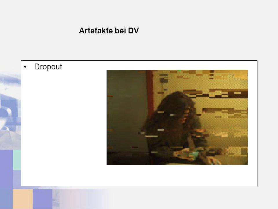 Artefakte bei DV Dropout