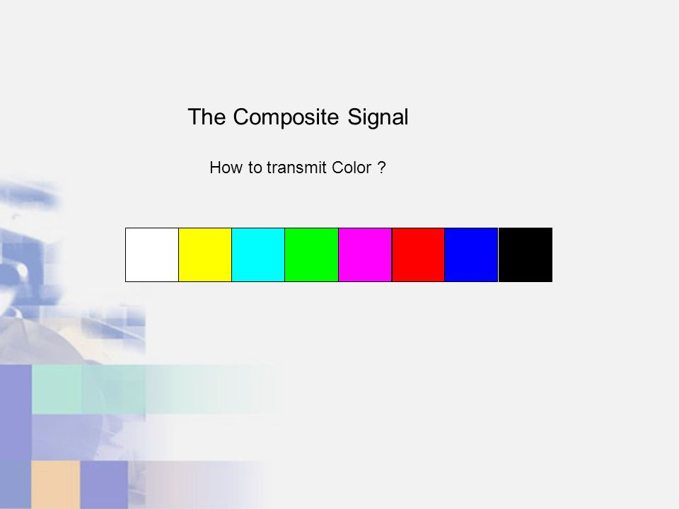 The Composite Signal How to transmit Color
