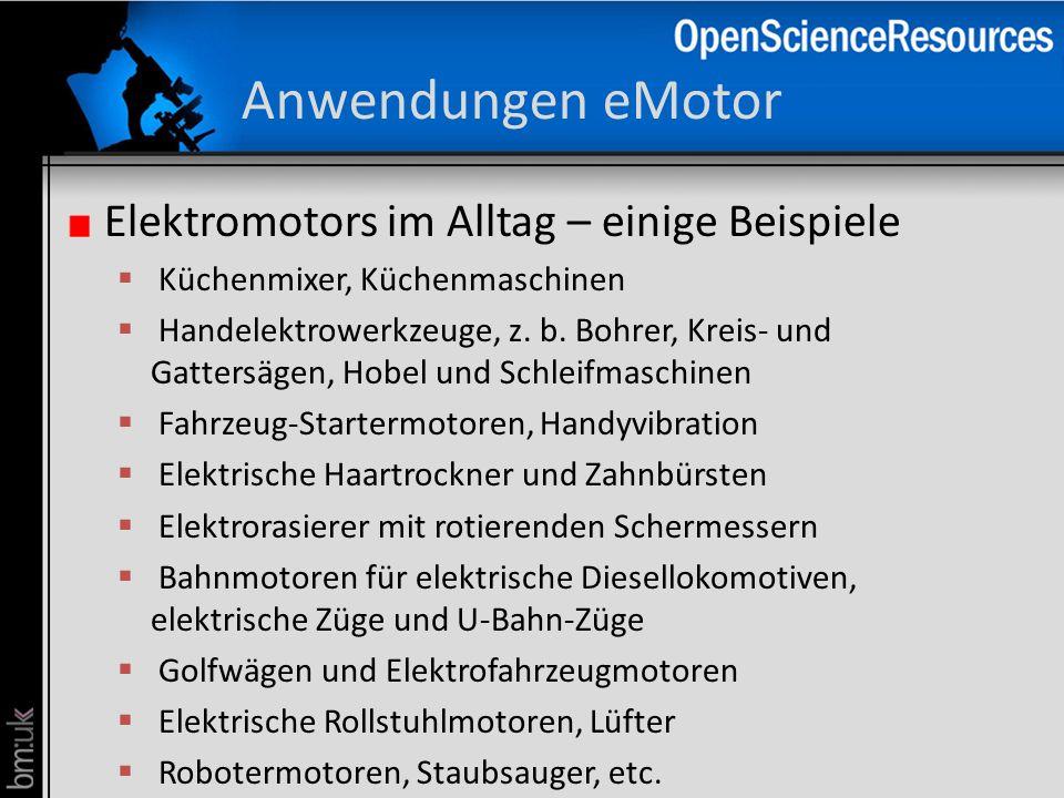 Anwendungen eMotor Elektromotors im Alltag – einige Beispiele Küchenmixer, Küchenmaschinen Handelektrowerkzeuge, z. b. Bohrer, Kreis- und Gattersägen,