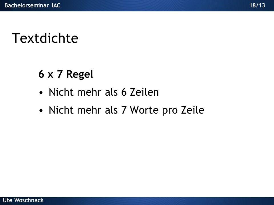 17/29Bachelorseminar IAC Ute Woschnack 17/13 Schrifttyp Keine Serifenschriften verwenden Nicht Serifenschriften z.B. Arial / Trebuchet S T
