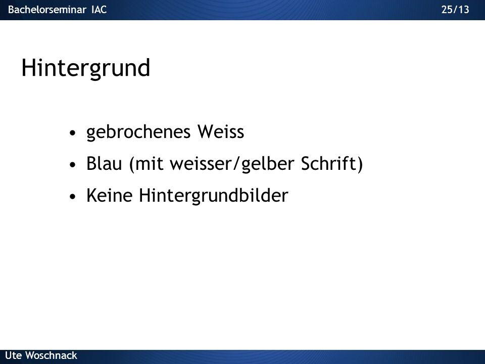 24/29Bachelorseminar IAC Ute Woschnack 24/13 Hintergrund gebrochenes Weiss Blau (mit weisser/gelber Schrift) Keine Hintergrundbilder