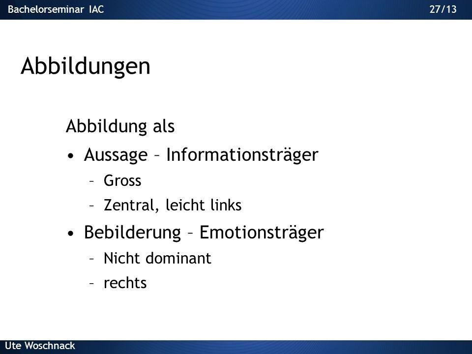 26/29Bachelorseminar IAC Ute Woschnack 26/13 Powerpoint 1.Einsatz von Text 2.Gestaltung von Folien 3.Grafiken 4.Animationen/Audio/Video