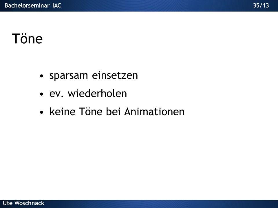 34/29Bachelorseminar IAC Ute Woschnack 34/13 Videos - Animationen informativ Steuerung des Starts meist nur verlinkt Datei separat mitnehmen Schwimmen