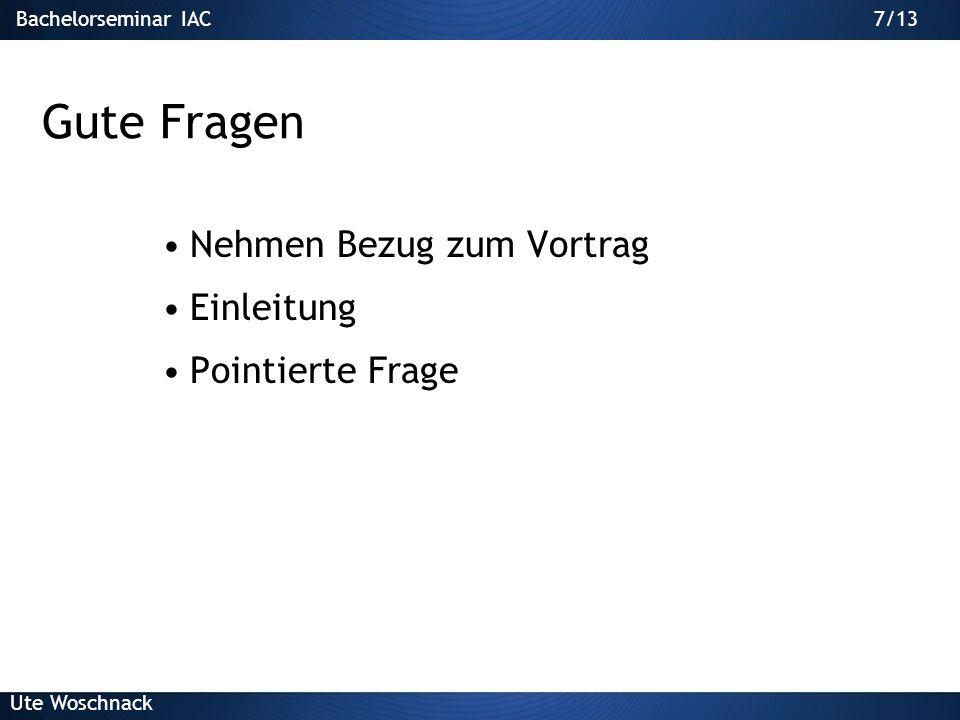 17/29Bachelorseminar IAC Ute Woschnack 17/13 Schrifttyp Keine Serifenschriften verwenden Nicht Serifenschriften z.B.