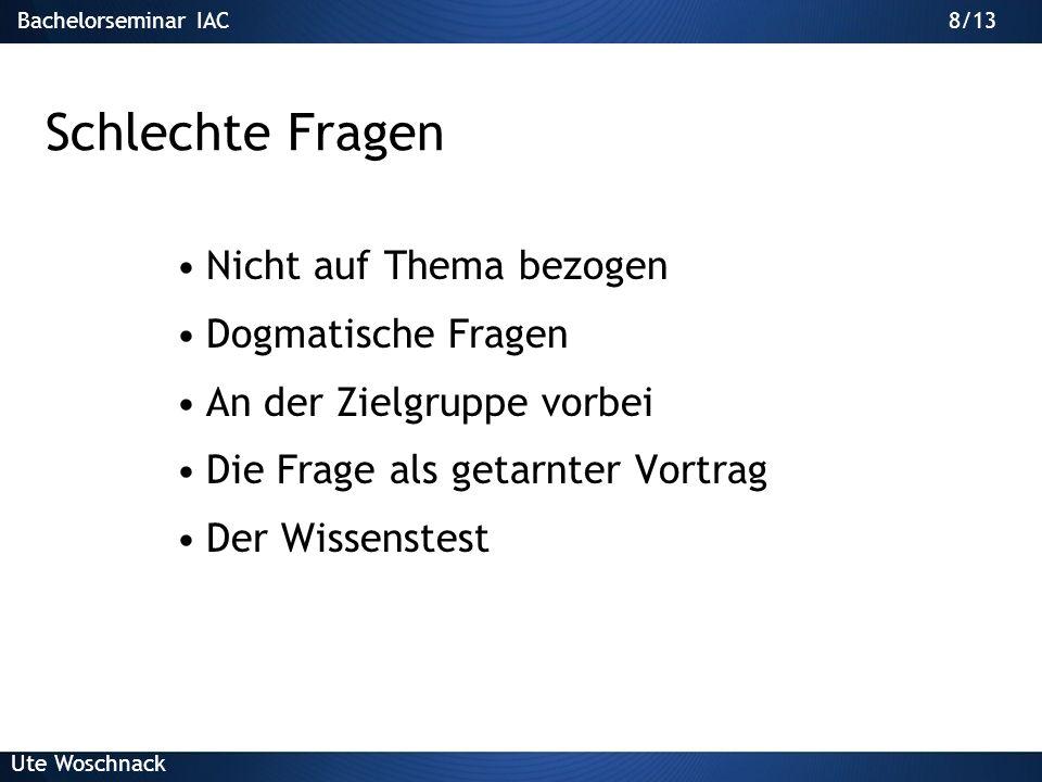 Bachelorseminar IAC Ute Woschnack 7/13 Gute Fragen Nehmen Bezug zum Vortrag Einleitung Pointierte Frage