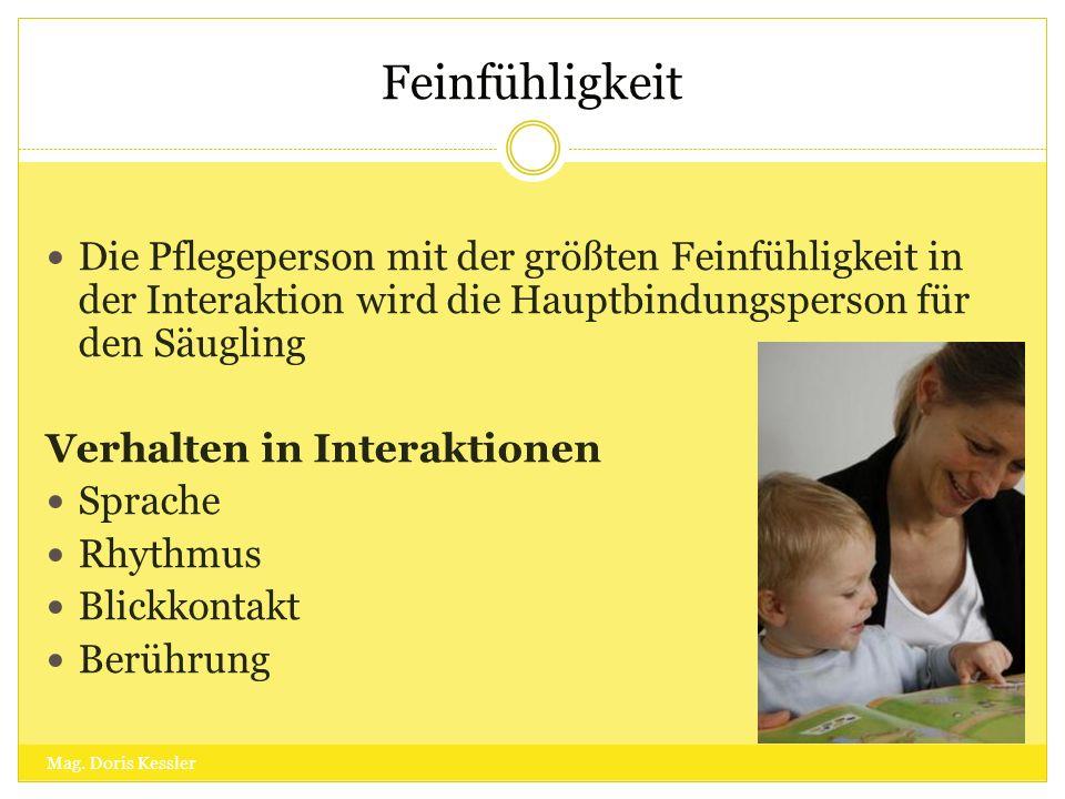 Feinfühligkeit Die Pflegeperson mit der größten Feinfühligkeit in der Interaktion wird die Hauptbindungsperson für den Säugling Verhalten in Interakti
