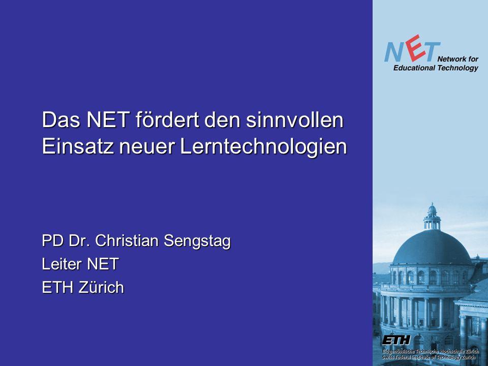 Das NET fördert den sinnvollen Einsatz neuer Lerntechnologien PD Dr. Christian Sengstag Leiter NET ETH Zürich