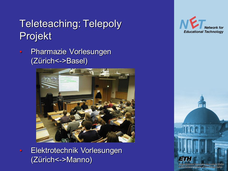 Teleteaching: Telepoly Projekt Pharmazie Vorlesungen (Zürich Basel) Pharmazie Vorlesungen (Zürich Basel) Elektrotechnik Vorlesungen (Zürich Manno) Ele