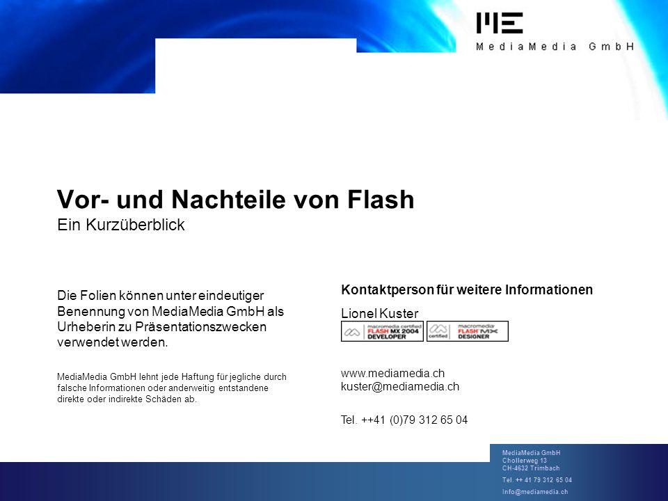 MediaMedia GmbH Chollerweg 13 CH-4632 Trimbach Tel. ++ 41 79 312 65 04 Info@mediamedia.ch Vor- und Nachteile von Flash Ein Kurzüberblick Die Folien kö