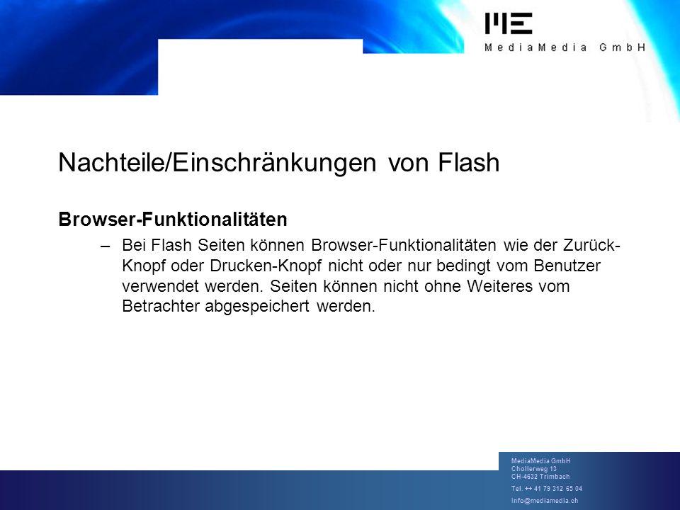 MediaMedia GmbH Chollerweg 13 CH-4632 Trimbach Tel. ++ 41 79 312 65 04 Info@mediamedia.ch Nachteile/Einschränkungen von Flash Browser-Funktionalitäten