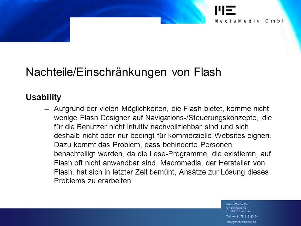 MediaMedia GmbH Chollerweg 13 CH-4632 Trimbach Tel. ++ 41 79 312 65 04 Info@mediamedia.ch Nachteile/Einschränkungen von Flash Usability –Aufgrund der
