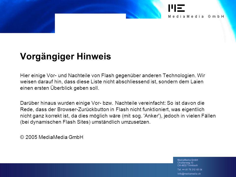 MediaMedia GmbH Chollerweg 13 CH-4632 Trimbach Tel. ++ 41 79 312 65 04 Info@mediamedia.ch Vorgängiger Hinweis Hier einige Vor- und Nachteile von Flash