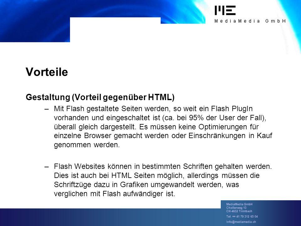 MediaMedia GmbH Chollerweg 13 CH-4632 Trimbach Tel. ++ 41 79 312 65 04 Info@mediamedia.ch Vorteile Gestaltung (Vorteil gegenüber HTML) –Mit Flash gest