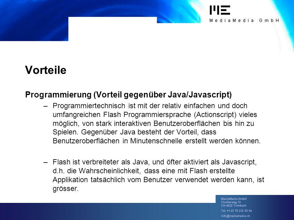 MediaMedia GmbH Chollerweg 13 CH-4632 Trimbach Tel. ++ 41 79 312 65 04 Info@mediamedia.ch Vorteile Programmierung (Vorteil gegenüber Java/Javascript)
