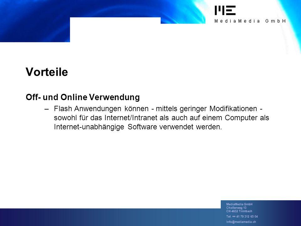 MediaMedia GmbH Chollerweg 13 CH-4632 Trimbach Tel. ++ 41 79 312 65 04 Info@mediamedia.ch Vorteile Off- und Online Verwendung –Flash Anwendungen könne
