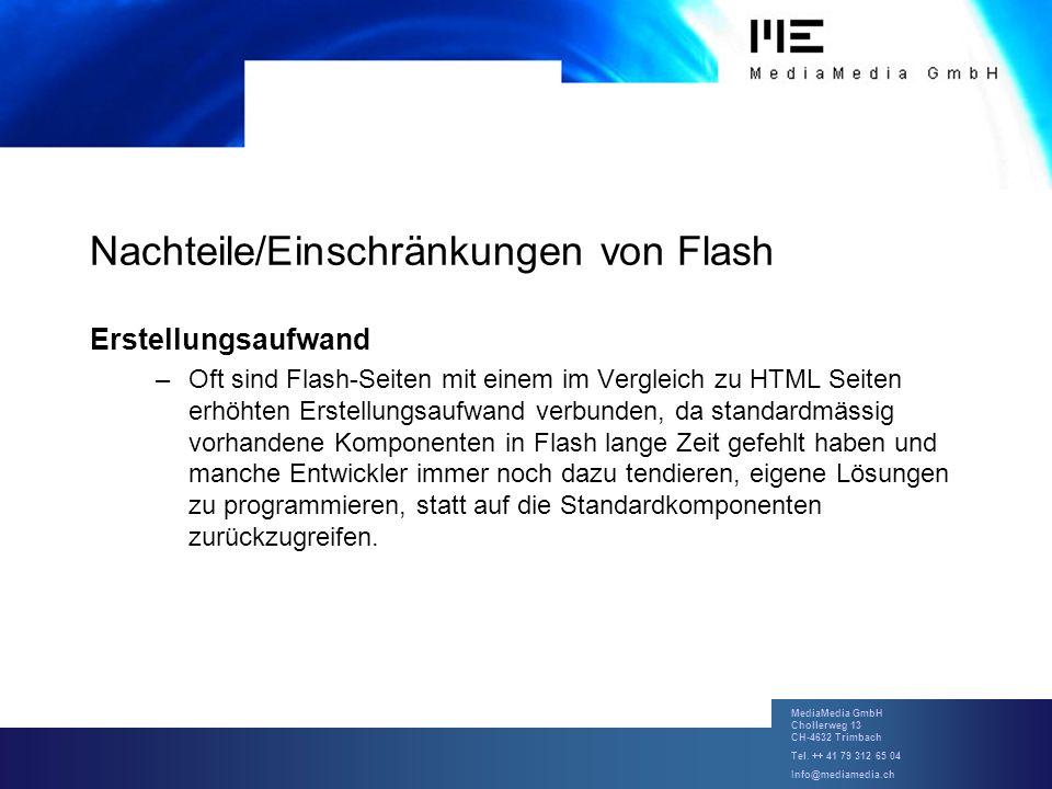 MediaMedia GmbH Chollerweg 13 CH-4632 Trimbach Tel. ++ 41 79 312 65 04 Info@mediamedia.ch Nachteile/Einschränkungen von Flash Erstellungsaufwand –Oft