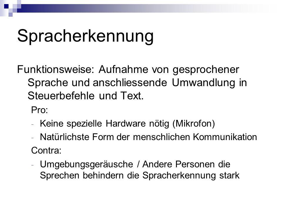 Spracherkennung Funktionsweise: Aufnahme von gesprochener Sprache und anschliessende Umwandlung in Steuerbefehle und Text. Pro: - Keine spezielle Hard