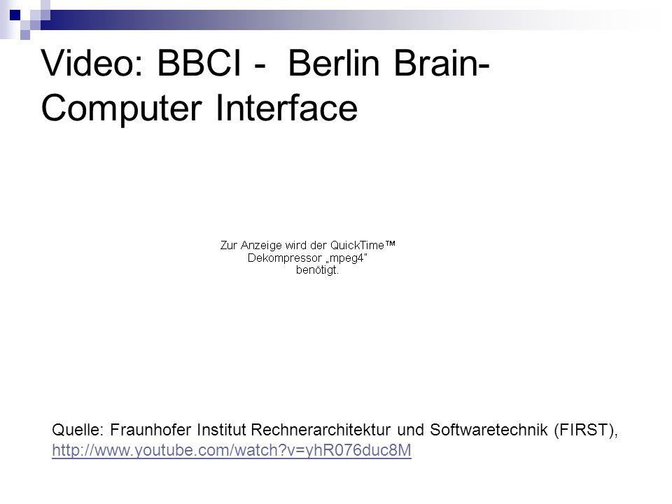 Video: BBCI - Berlin Brain- Computer Interface Quelle: Fraunhofer Institut Rechnerarchitektur und Softwaretechnik (FIRST), http://www.youtube.com/watc