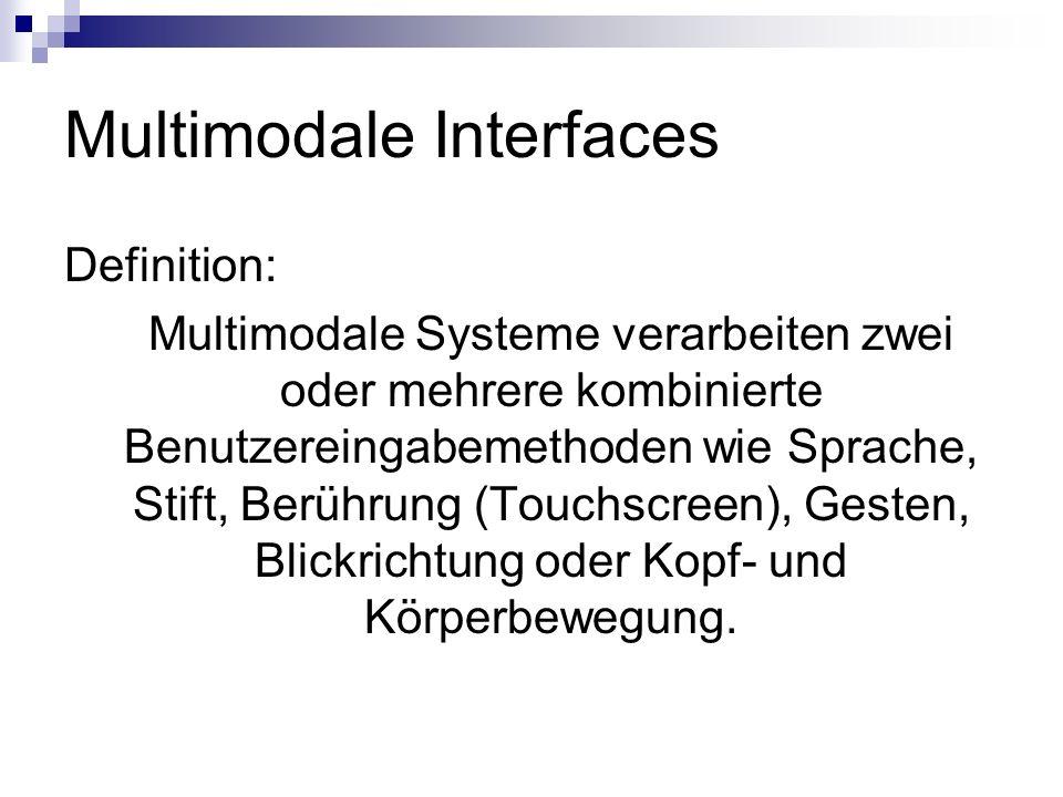 Multimodale Interfaces Definition: Multimodale Systeme verarbeiten zwei oder mehrere kombinierte Benutzereingabemethoden wie Sprache, Stift, Berührung